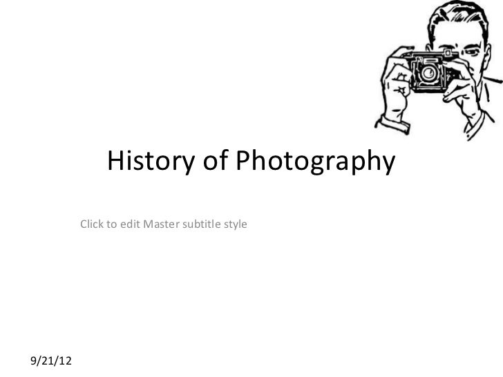 History of Photography          Click to edit Master subtitle style9/21/12