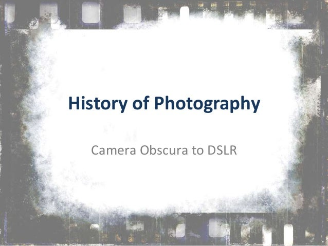 History of Photography  Camera Obscura to DSLR