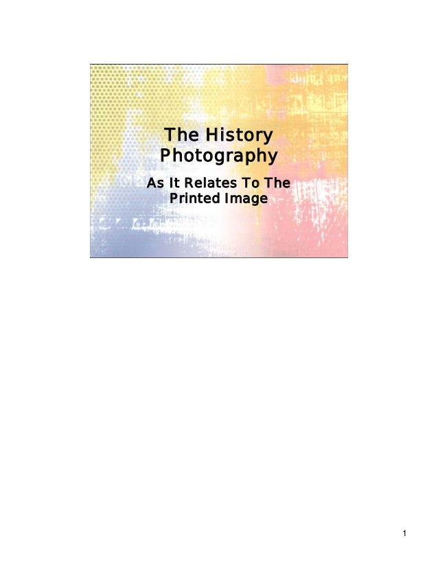 1 The History Photography As It Relates To The Printed Image