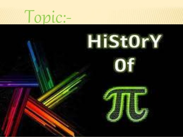 the history of the computation of pi Birth, growth and computation of pi to ten trillion digits  that a complete account of its calculation would almost amount to a history of mathematics', .
