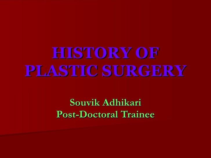 HISTORY OF PLASTIC SURGERY Souvik Adhikari Post-Doctoral Trainee