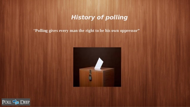 "History of polling ""Polling gives every man the right to be his own oppressor"""