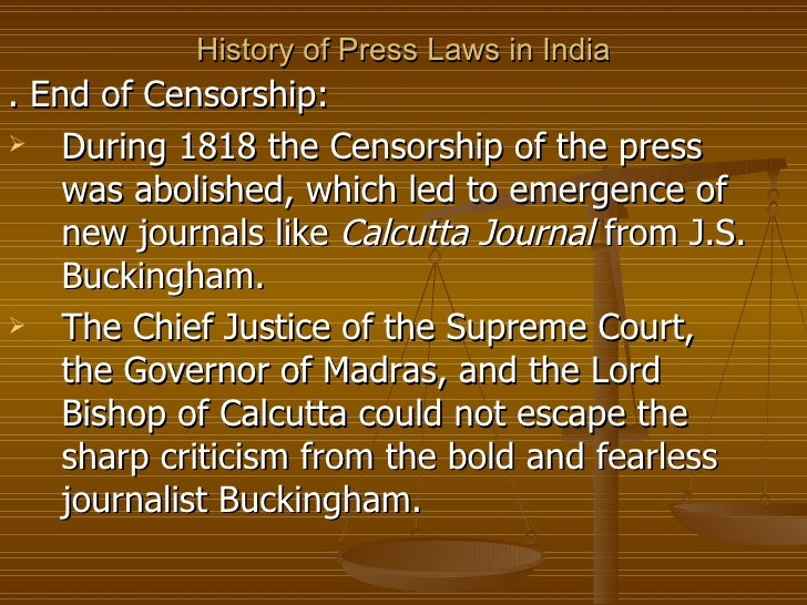 History of Press Laws in India <ul><li>. End of Censorship: </li></ul><ul><li>During 1818 the Censorship of the press was ...