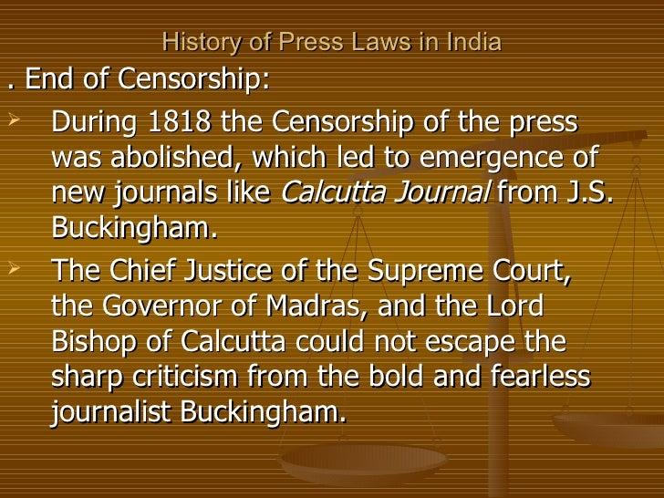 History of Press Laws in India <ul><li>. End of Censorship: </li></ul><ul><li>During 1818 the Censorship of the press was ...