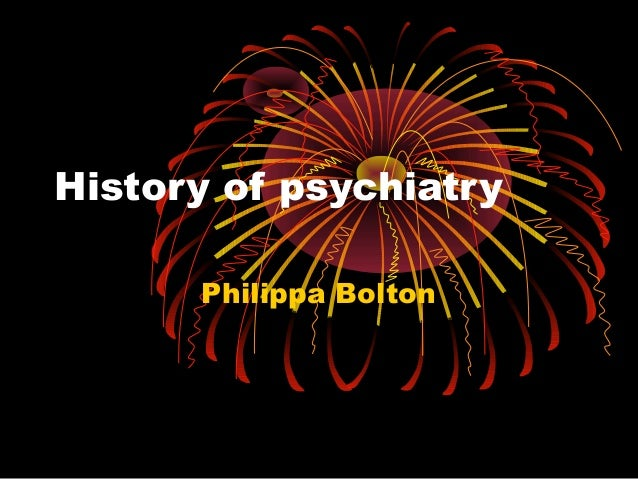 History of psychiatry Philippa Bolton