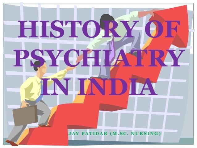 HISTORY OFPSYCHIATRY  IN INDIA   JAY PATIDAR (M.SC. NURSING)