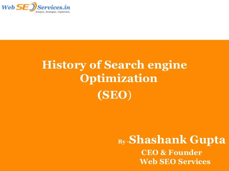 History of Search engine      Optimization         (SEO)            By -   Shashank Gupta                    CEO & Founder...