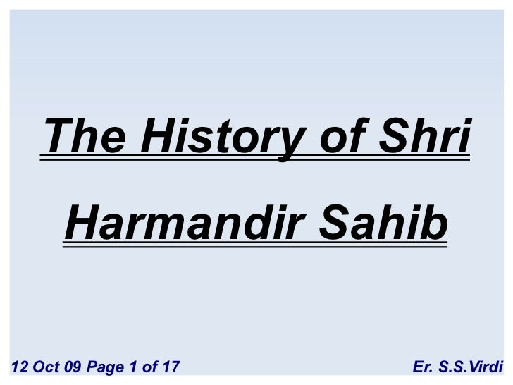 The History of Shri       Harmandir Sahib  12 Oct 09 Page 1 of 17   Er. S.S.Virdi