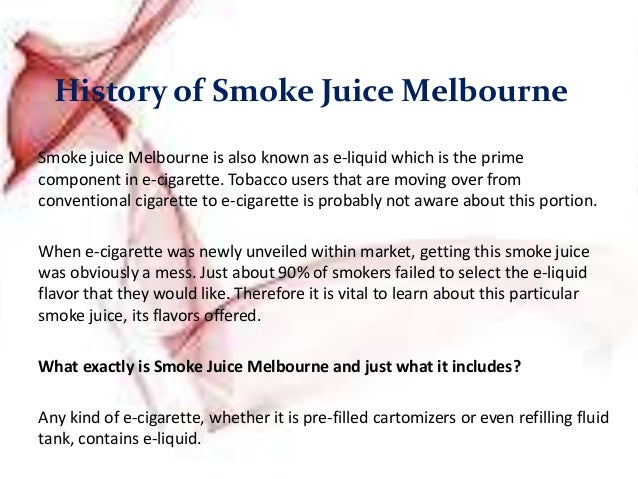 History of Smoke Juice Melbourne Smoke juice Melbourne is also known as e-liquid which is the prime component in e-cigaret...