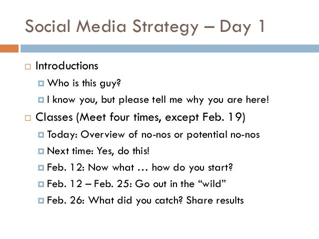 Social Media Strategy – Day 1   Introductions     Who   is this guy?     I know you, but please tell me why you are her...