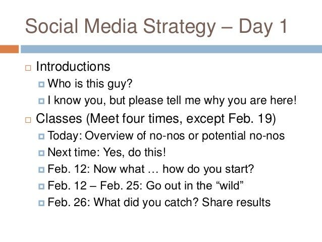 Social Media Strategy – Day 1   Introductions     Who  is this guy?     I know you, but please tell me why you are here...