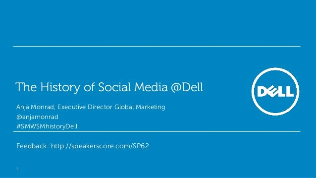 The History of Social Media @DellAnja Monrad, Executive Director Global Marketing@anjamonrad#SMWSMhistoryDellFeedback: htt...