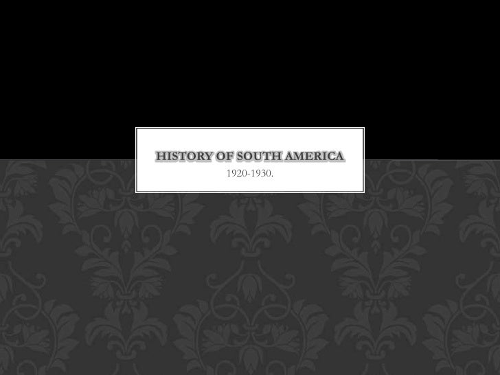 HISTORY OF SOUTH AMERICA        1920-1930.