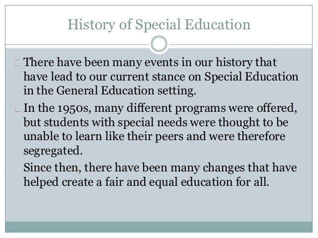 history of special education 2 essay Philosophy of education (example #2) through the classes i have taken at wartburg college and my experiences in the classroom, i have developed a personal teaching .
