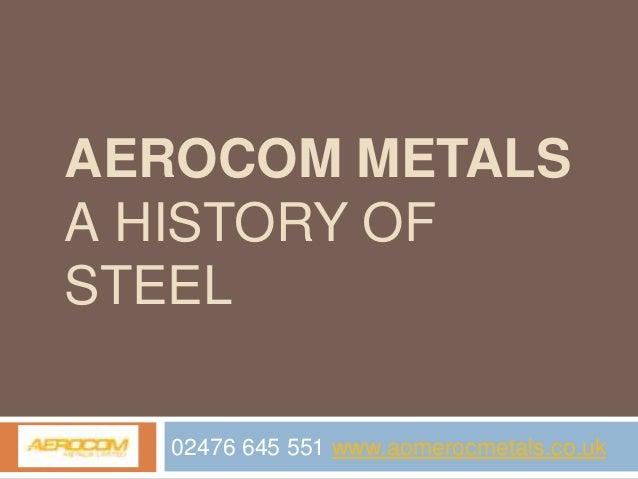 AEROCOM METALS A HISTORY OF STEEL 02476 645 551 www.aomerocmetals.co.uk