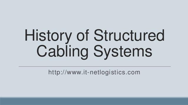 History of Structured Cabling Systems   http://www.it-netlogistics.com