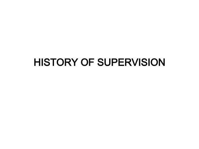 HISTORY OF SUPERVISION