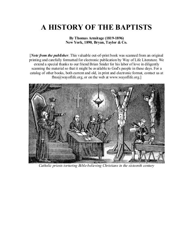 A HISTORY OF THE BAPTISTS By Thomas Armitage (1819-1896) New York, 1890, Bryan, Taylor & Co. [Note from the publisher. Thi...