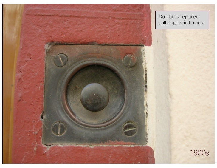 Doorbells replaced pull ringers in homes.                   1900s
