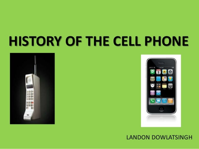 HISTORY OF THE CELL PHONE LANDON DOWLATSINGH