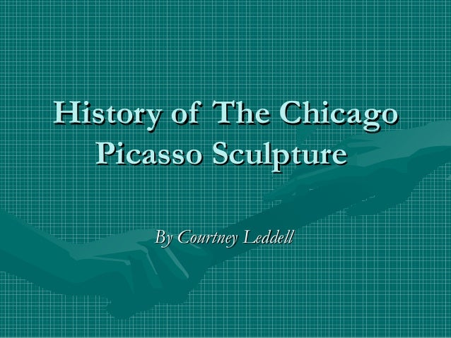 History of The Chicago  Picasso Sculpture      By Courtney Leddell