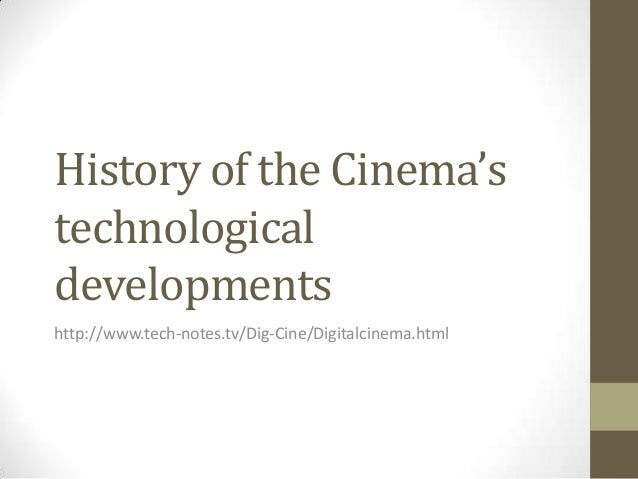 History of the Cinema'stechnologicaldevelopmentshttp://www.tech-notes.tv/Dig-Cine/Digitalcinema.html