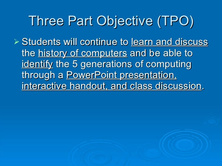 Three Part Objective (TPO) <ul><li>Students will continue to  learn and discuss  the  history of computers  and be able to...