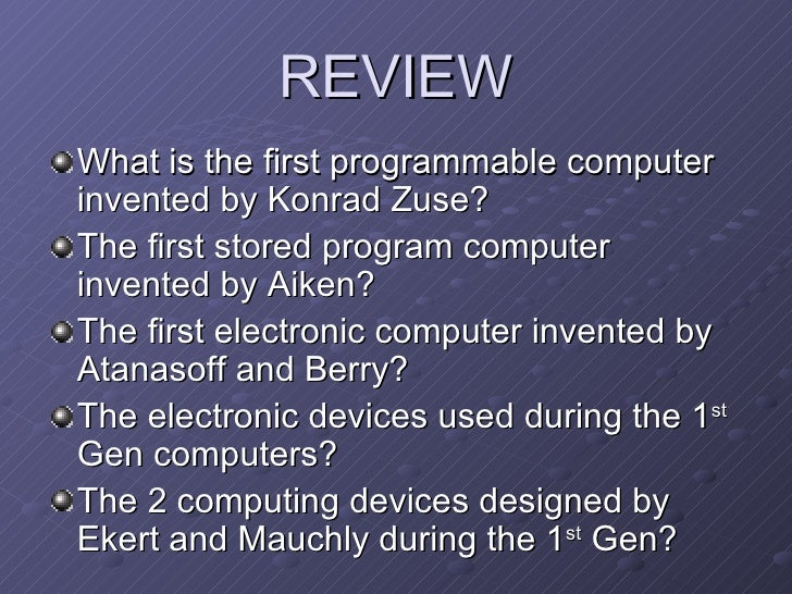 REVIEW <ul><li>What is the first programmable computer invented by Konrad Zuse? </li></ul><ul><li>The first stored program...