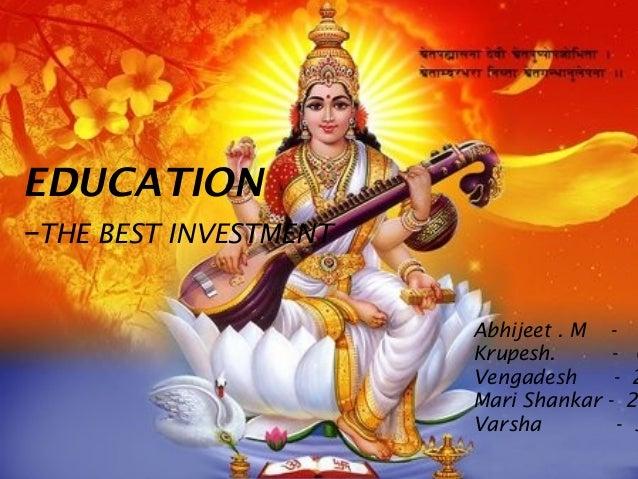 EDUCATION –THE BEST INVESTMENT Abhijeet . M Krupesh. Vengadesh Mari Shankar Varsha  - 0 - 2 - 26 - 3