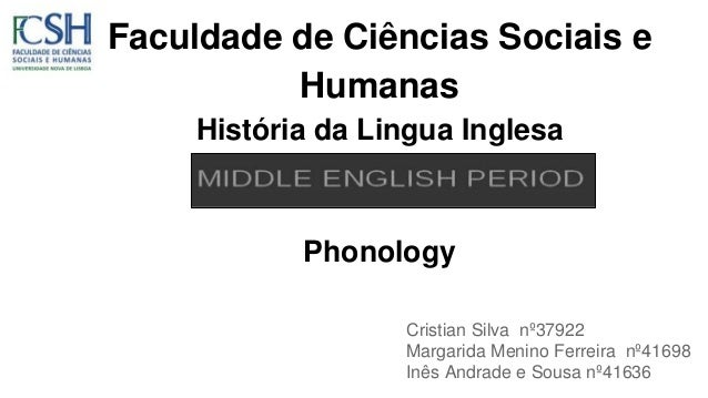 Faculdade de Ciências Sociais e Humanas História da Lingua Inglesa Middle English Phonology Cristian Silva nº37922 Margari...