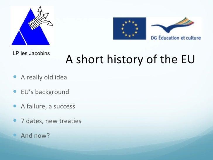 <ul><li>A really old idea </li></ul><ul><li>EU ' s background </li></ul><ul><li>A failure, a success </li></ul><ul><li>7 d...