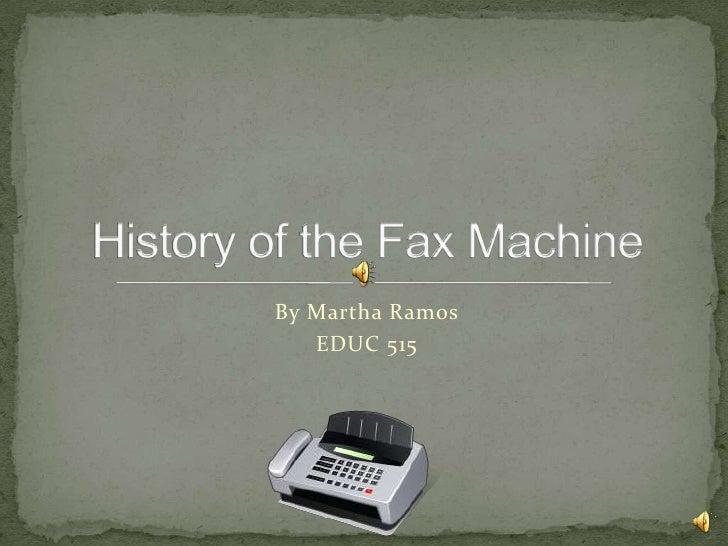 By Martha Ramos<br />EDUC 515<br />History of the Fax Machine<br />