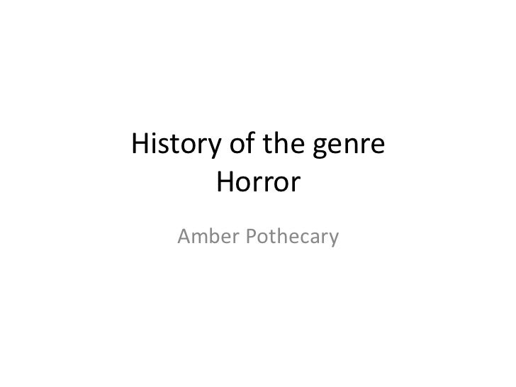History of the genre       Horror   Amber Pothecary