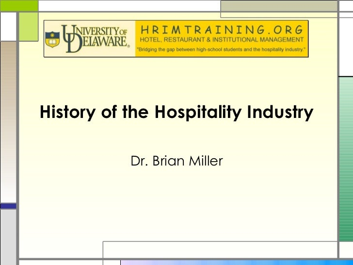 History of the Hospitality Industry Dr. Brian Miller