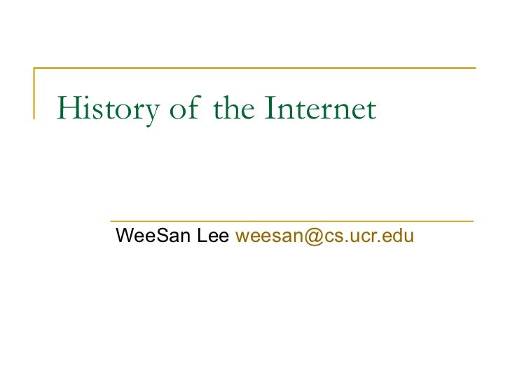 History of the Internet WeeSan Lee  [email_address]