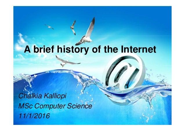 A brief history of the Internet 1 Chalkia Kalliopi MSc Computer Science 11/1/2016