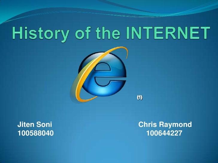 History of the INTERNET<br />(1)<br />Jiten Soni Chris Raymond<br />100588040                                             ...
