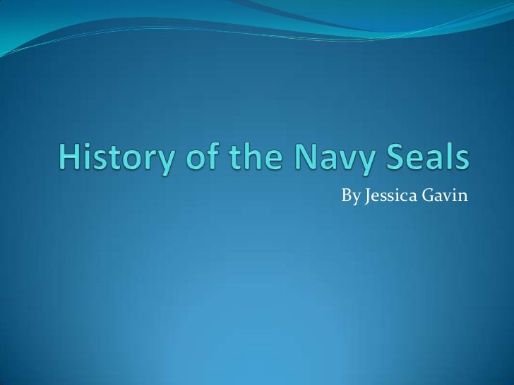 History of the Navy Seals<br />By Jessica Gavin<br />