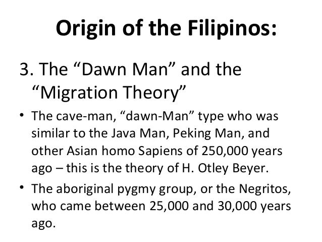 history of philippines theories History of the philippines the history of the philippines is believed to have begun with the arrival of the first humans using rafts or primitive boats, at least 67,000 years ago as the 2007 discovery of callao man showed spanish colonization and settlement began with the arrival of miguel lopez de legazpi's expedition on february 13, 1565 who established the first permanent settlement of san miguel on the island of cebu.