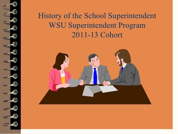History of the School Superintendent WSU Superintendent Program 2011-13 Cohort   WSU Field-Based Superintendent's Certific...