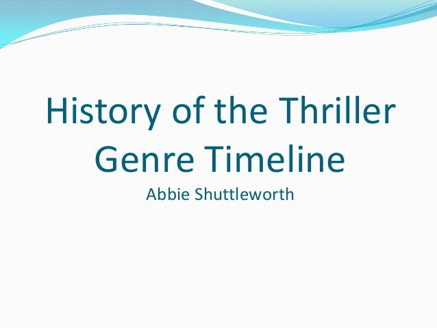 History of the Thriller Genre Timeline Abbie Shuttleworth