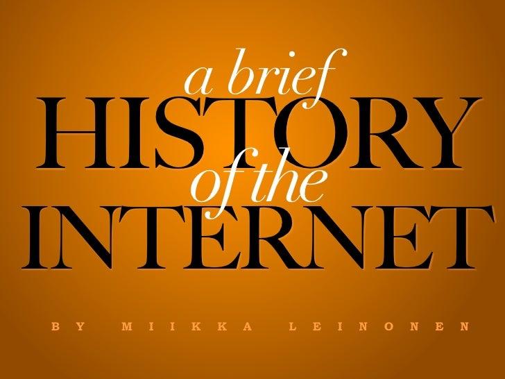 a brief HISTORY    of the INTERNET B   Y   M   I   I   K   K   A   L   E   I   N   O   N   E   N