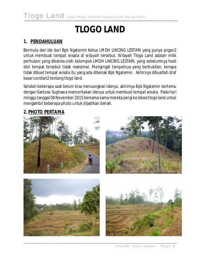 Tlogo Land Taman Wisata, Out Bond, Camping Groud, Warung Wisata Created By : Santoso Sughawa P a g e | 1 TLOGO LAND 1. PEN...