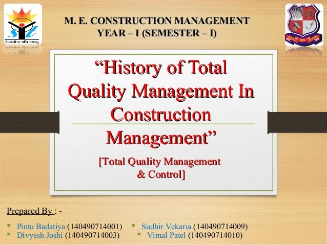 "history of quality management History of quality management 1 "" t h o s e w h o c a n n o t r e m e m b e r t h e pa s t a r e c o n d e m n e d t o r e p e at i t "" – g e o r g e s a n taya n a history of quality management 2 1450 bc – egyptian wall paintings showed evidence of."