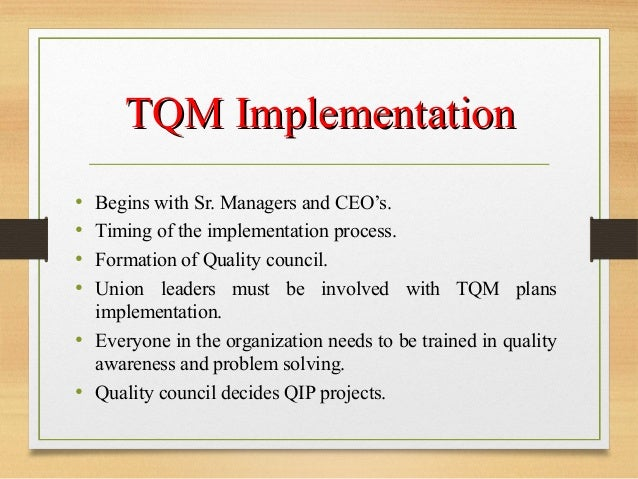 the implementation of total quality management Management commitment influence the implementation of tqm practices in public secondary schools, to examine the relationship between organizational change and implementation of tqm practice in public secondary schools and to establish the role of resource on the implementation.