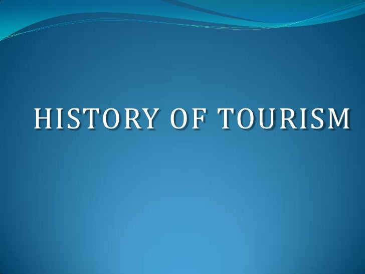 HISTORY OF TOURISM<br />