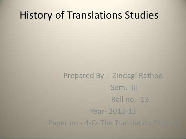 History of Translations Studies          Prepared By :- Zindagi Rathod                         Sem.- III                  ...