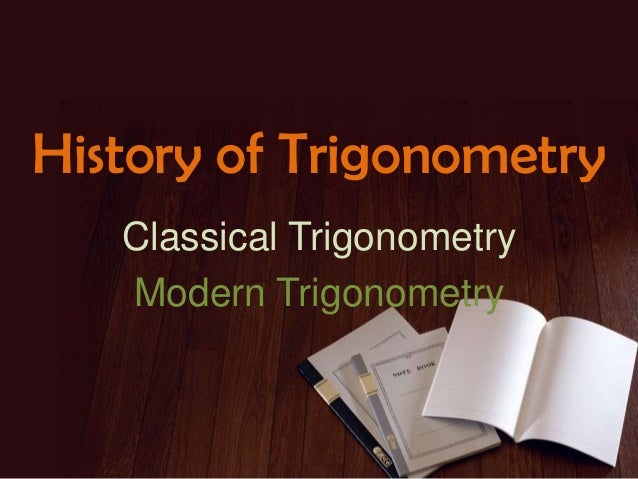 History of Trigonometry Classical Trigonometry Modern Trigonometry