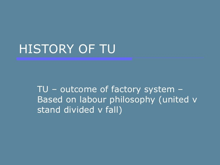 HISTORY OF TU TU – outcome of factory system – Based on labour philosophy (united v stand divided v fall)