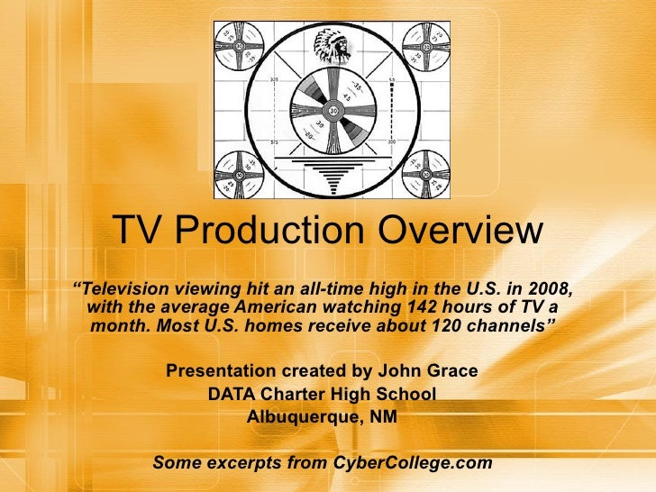"""TV Production Overview """" Television viewing hit an all-time high in the U.S. in 2008, with the average American watching 1..."""